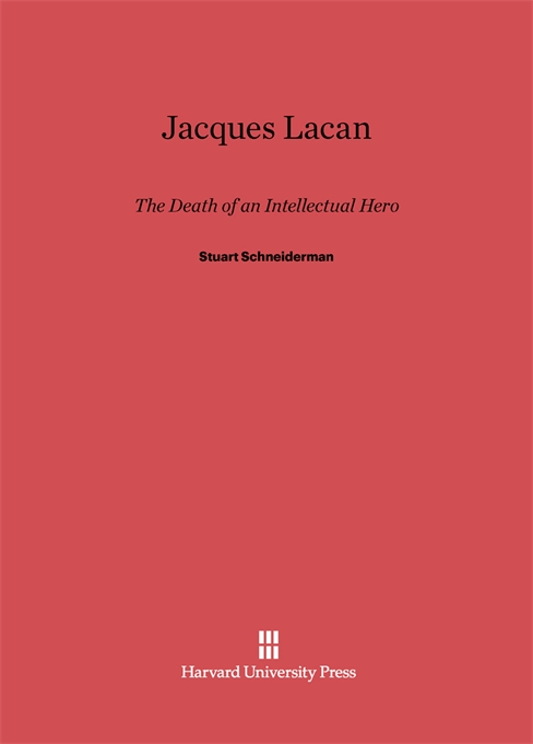 Cover: Jacques Lacan: The Death of an Intellectual Hero, from Harvard University Press