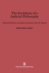 Cover: The Evolution of a Judicial Philosophy: Selected Opinions and Papers of Justice John M. Harlan