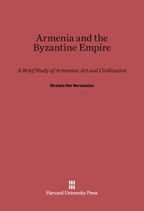 Cover: Armenia and the Byzantine Empire: A Brief Study of Armenian Art and Civilization