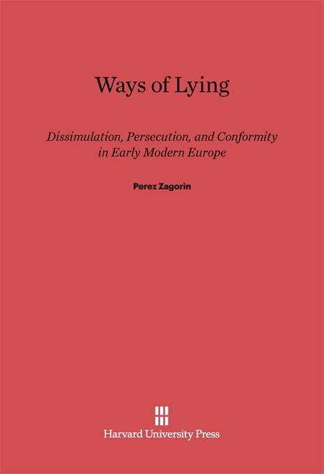 Cover: Ways of Lying: Dissimulation, Persecution and Conformity in Early Modern Europe, from Harvard University Press