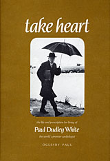 Cover: Take Heart: The Life and Prescription for Living of Dr. Paul Dudley White