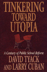 Cover: Tinkering toward Utopia: A Century of Public School Reform