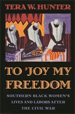 Cover: To 'Joy My Freedom: Southern Black Women's Lives and Labors after the Civil War