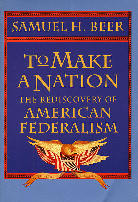 Cover: To Make a Nation: The Rediscovery of American Federalism, from Harvard University Press