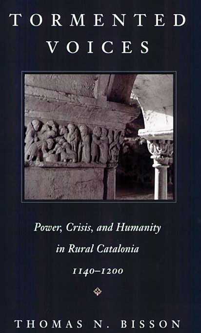 Cover: Tormented Voices: Power, Crisis, and Humanity in Rural Catalonia, 1140-1200, from Harvard University Press