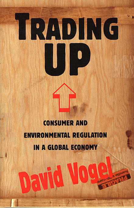 Cover: Trading Up: Consumer and Environmental Regulation in a Global Economy, from Harvard University Press