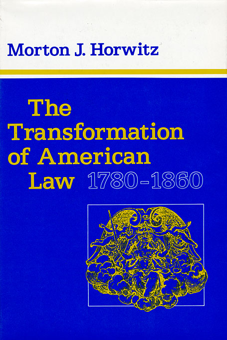 Cover: The Transformation of American Law, 1780–1860, from Harvard University Press