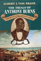 Cover: The Trials of Anthony Burns: Freedom and Slavery in Emerson's Boston