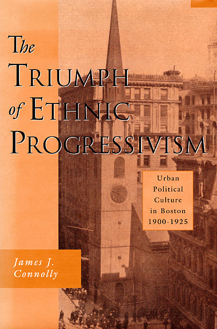 Cover: The Triumph of Ethnic Progressivism: Urban Political Culture in Boston, 1900-1925, from Harvard University Press