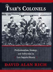 Cover: The Tsar's Colonels: Professionalism, Strategy, and Subversion in Late Imperial Russia