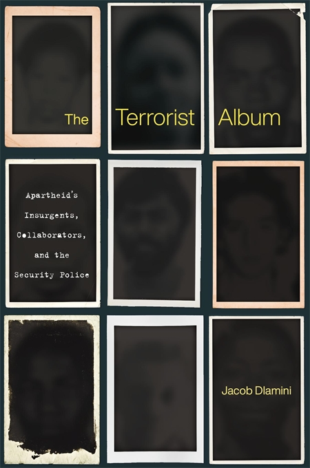 Cover: The Terrorist Album: Apartheid's Insurgents, Collaborators, and the Security Police, from Harvard University Press
