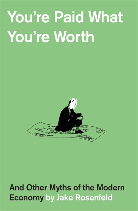 You're Paid What You're Worth — Jake Rosenfeld