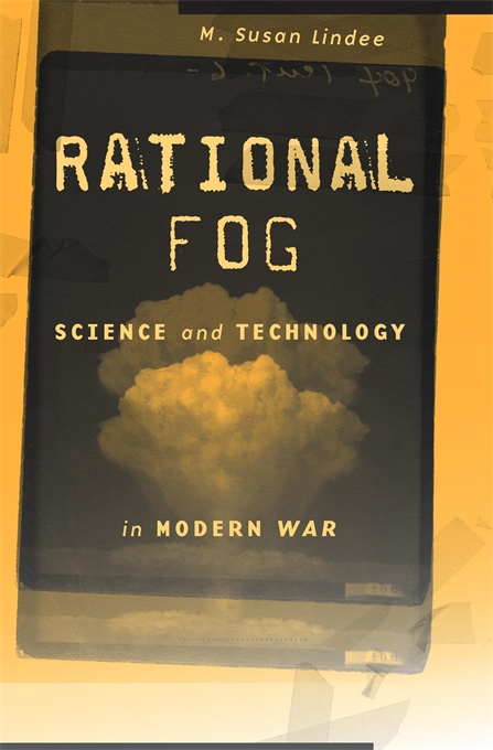Cover: Rational Fog: Science and Technology in Modern War, by M. Susan Lindee, from Harvard University Press