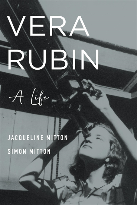 Cover: Vera Rubin: A Life, by Jacqueline Mitton and Simon Mitton, with a Foreword by Jocelyn Bell Burnell, from Harvard University Press