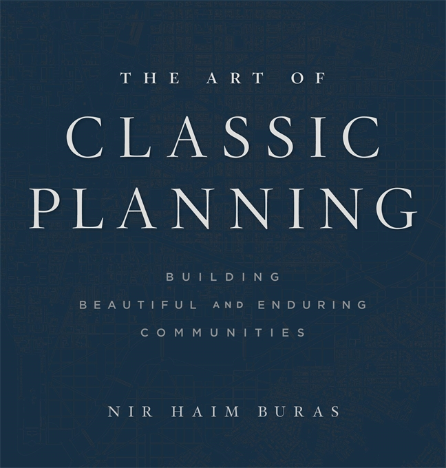 Cover: The Art of Classic Planning: Building Beautiful and Enduring Communities, from Harvard University Press
