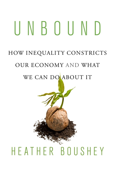 Cover: Unbound: How Inequality Constricts Our Economy and What We Can Do about It, by Heather Boushey, from Harvard University Press