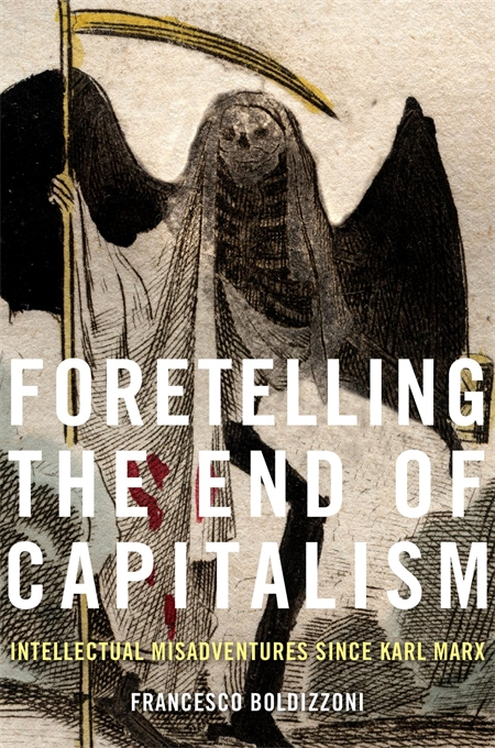Cover: Foretelling the End of Capitalism: Intellectual Misadventures since Karl Marx, from Harvard University Press