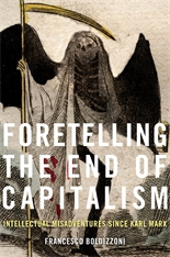 Cover: Foretelling the End of Capitalism: Intellectual Misadventures since Karl Marx