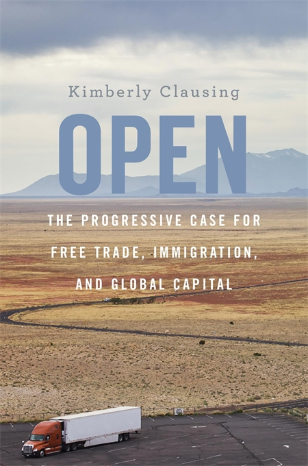 Cover: Open: The Progressive Case for Free Trade, Immigration, and Global Capital, by Kimberly Clausing, from Harvard University Press