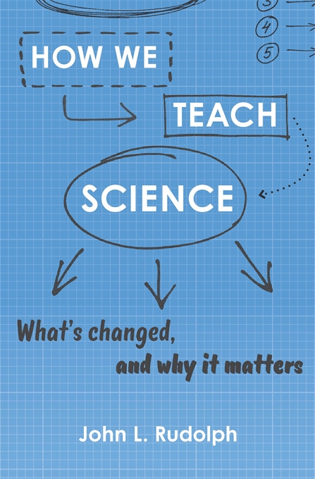 Cover: How We Teach Science: What's Changed, and Why It Matters, by John L. Rudolph, from Harvard University Press