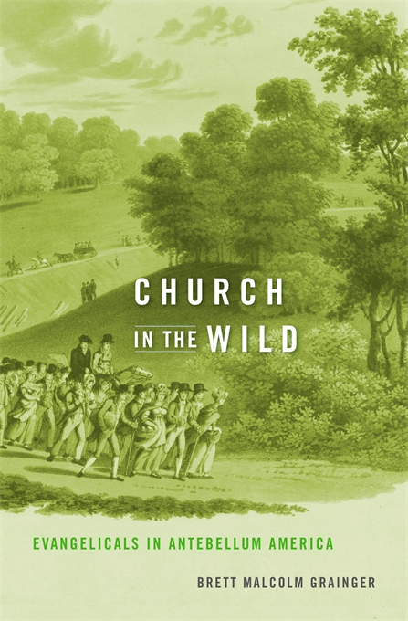 Cover: Church in the Wild: Evangelicals in Antebellum America, from Harvard University Press