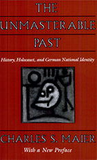 Cover: The Unmasterable Past: History, Holocaust, and German National Identity, With a New Preface
