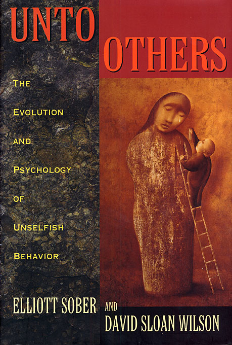 Cover: Unto Others: The Evolution and Psychology of Unselfish Behavior, from Harvard University Press