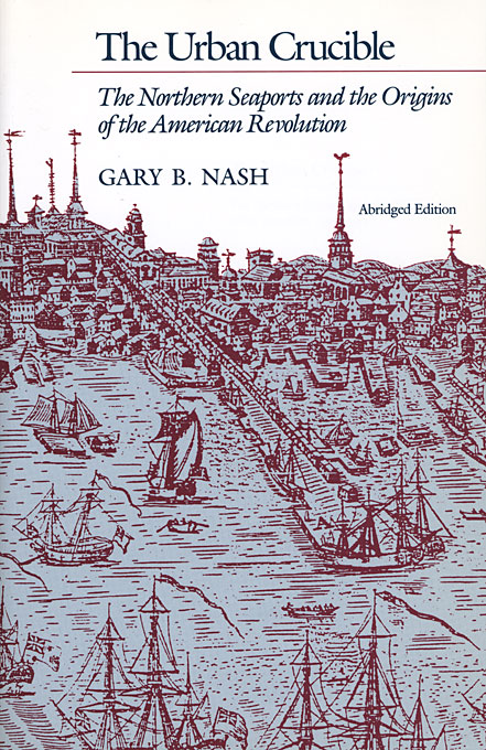 Cover: The Urban Crucible: The Northern Seaports and the Origins of the American Revolution, Abridged Edition, from Harvard University Press