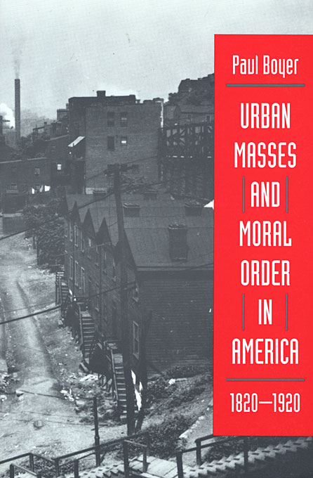 Cover: Urban Masses and Moral Order in America, 1820-1920, from Harvard University Press