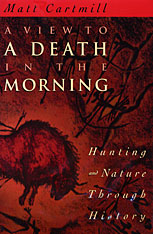 Cover: A View to a Death in the Morning: Hunting and Nature Through History