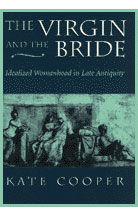 Cover: The Virgin and the Bride: Idealized Womanhood in Late Antiquity