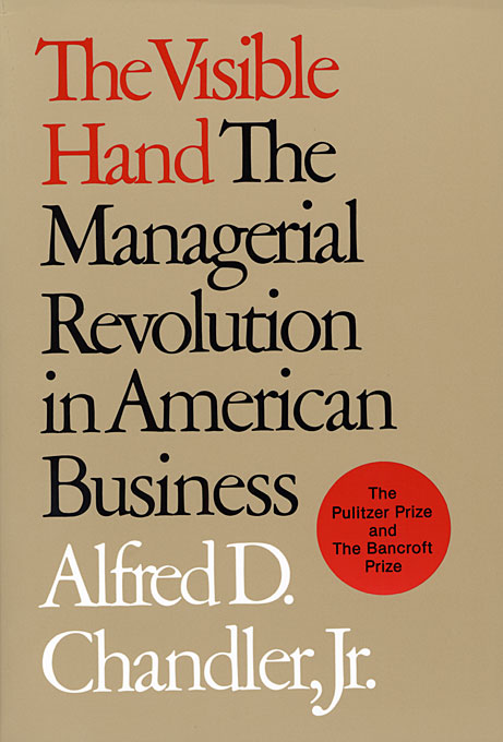 Cover: The Visible Hand: The Managerial Revolution in American Business, from Harvard University Press