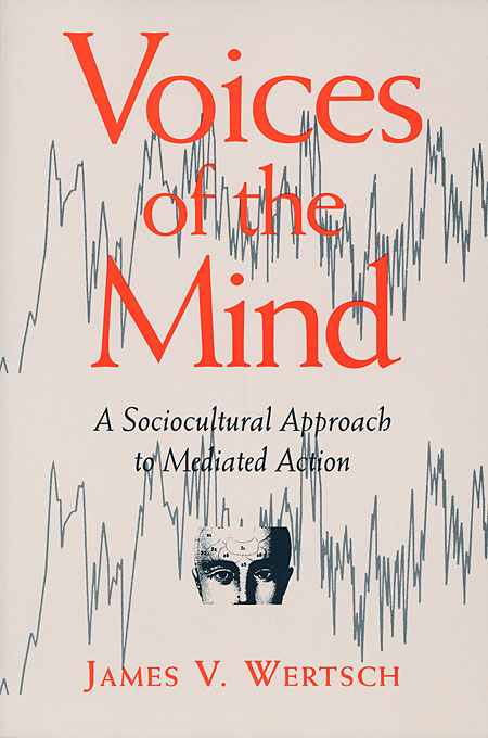 Cover: Voices of the Mind: Sociocultural Approach to Mediated Action, from Harvard University Press