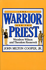Cover: The Warrior and the Priest: Woodrow Wilson and Theodore Roosevelt
