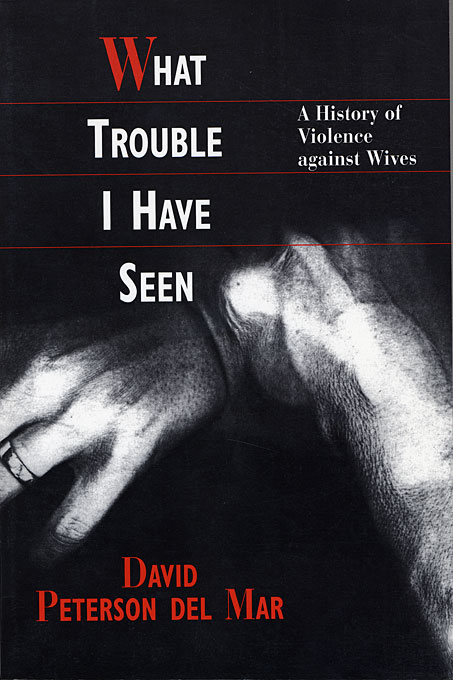 Cover: What Trouble I Have Seen: A History of Violence against Wives, from Harvard University Press
