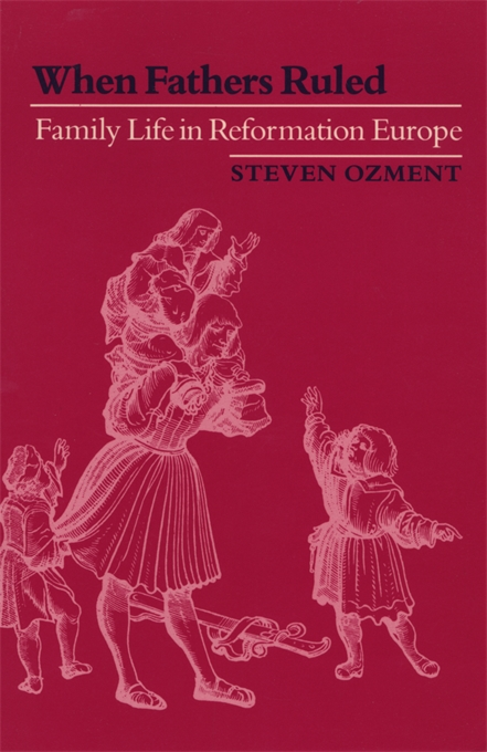 Cover: When Fathers Ruled: Family Life in Reformation Europe, from Harvard University Press
