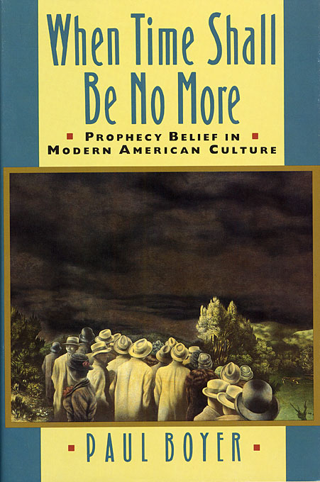 Cover: When Time Shall Be No More: Prophecy Belief in Modern American Culture, from Harvard University Press