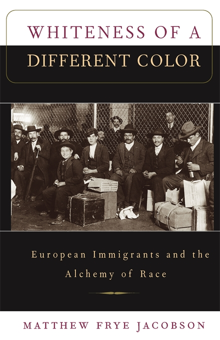 Cover: Whiteness of a Different Color: European Immigrants and the Alchemy of Race, from Harvard University Press