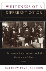 Cover: Whiteness of a Different Color: European Immigrants and the Alchemy of Race, by Matthew Frye Jacobson, from Harvard University Press