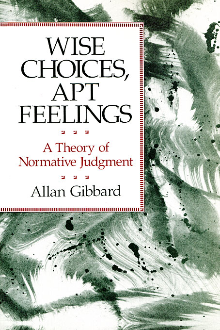 Cover: Wise Choices, Apt Feelings: A Theory of Normative Judgment, from Harvard University Press