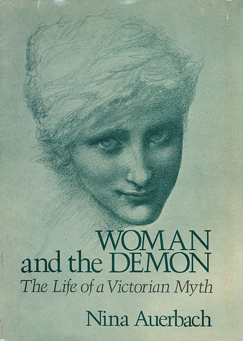 Cover: Woman and the Demon: The Life of a Victorian Myth, from Harvard University Press