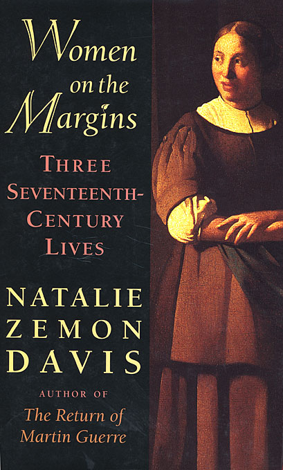 Cover: Women on the Margins: Three Seventeenth-Century Lives, from Harvard University Press