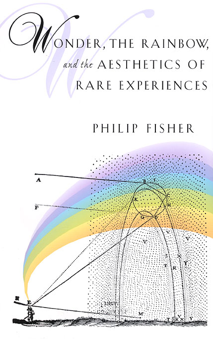Cover: Wonder, the Rainbow, and the Aesthetics of Rare Experiences, from Harvard University Press