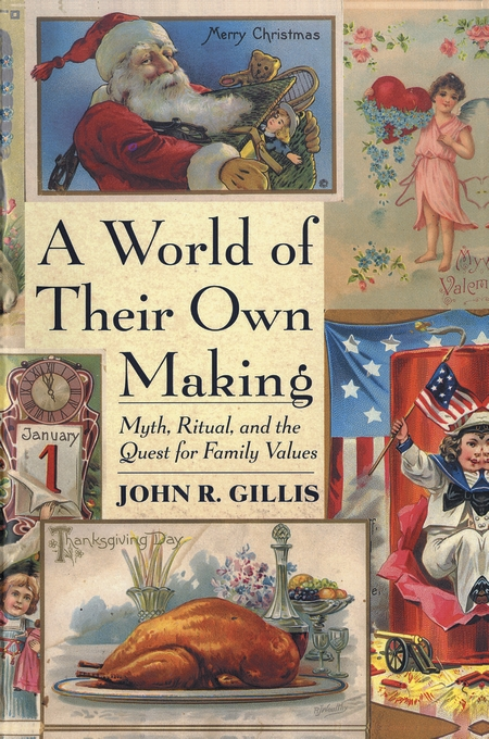 Cover: A World of Their Own Making: Myth, Ritual, and the Quest for Family Values, from Harvard University Press