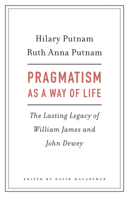 Cover: Pragmatism as a Way of Life: The Lasting Legacy of William James and John Dewey, from Harvard University Press