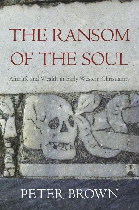 Cover: The Ransom of the Soul: Afterlife and Wealth in Early Western Christianity, from Harvard University Press