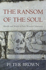 Cover: The Ransom of the Soul: Afterlife and Wealth in Early Western Christianity, by Peter Brown, from Harvard University Press