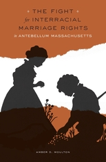 Cover: The Fight for Interracial Marriage Rights in Antebellum Massachusetts in HARDCOVER