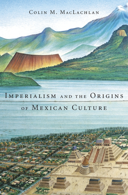 Cover: Imperialism and the Origins of Mexican Culture, from Harvard University Press