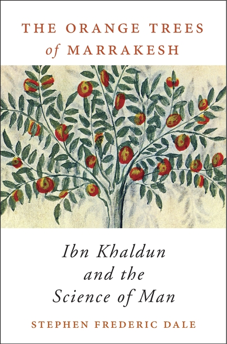 Cover: The Orange Trees of Marrakesh: Ibn Khaldun and the Science of Man, from Harvard University Press